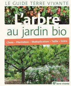 Le Guide Terre vivante de l'arbre au jardin bio